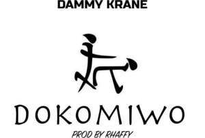 Dammy Krane - Dokomiwo (Prod. by Rhaffy)